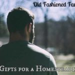 Top 10 Gifts for a Homesteading Man